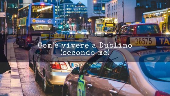 Com'è vivere a Dublino?